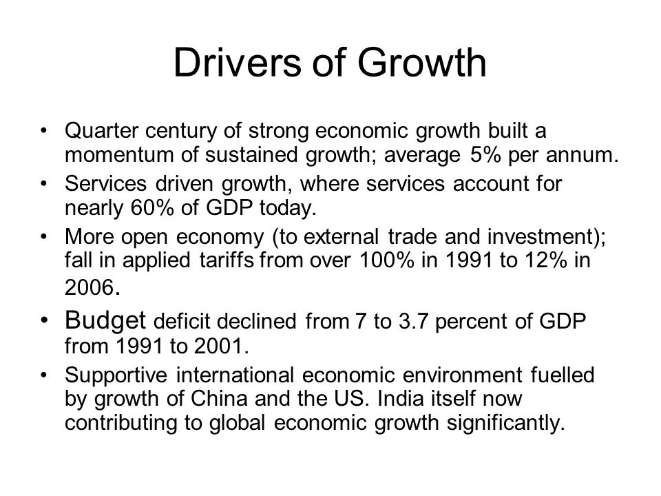 Drivers of Growth Quarter century of strong economic growth built a momentum of sustained growth; average 5% per annum. Services driven growth, where