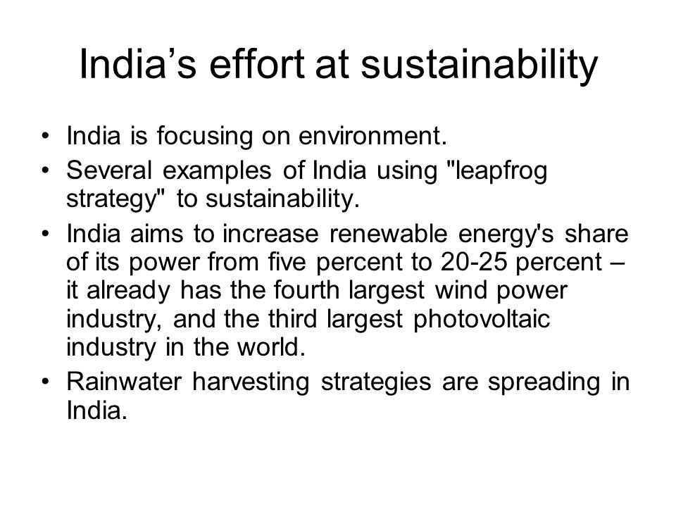 Indias effort at sustainability India is focusing on environment. Several examples of India using