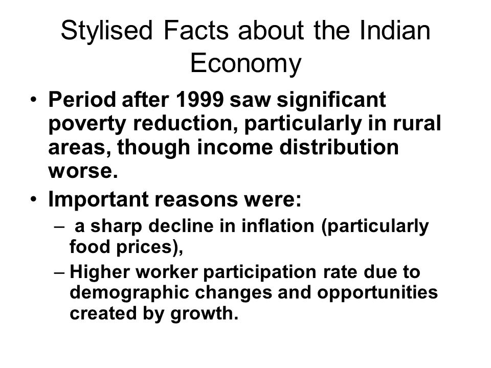Stylised Facts about the Indian Economy Period after 1999 saw significant poverty reduction, particularly in rural areas, though income distribution w