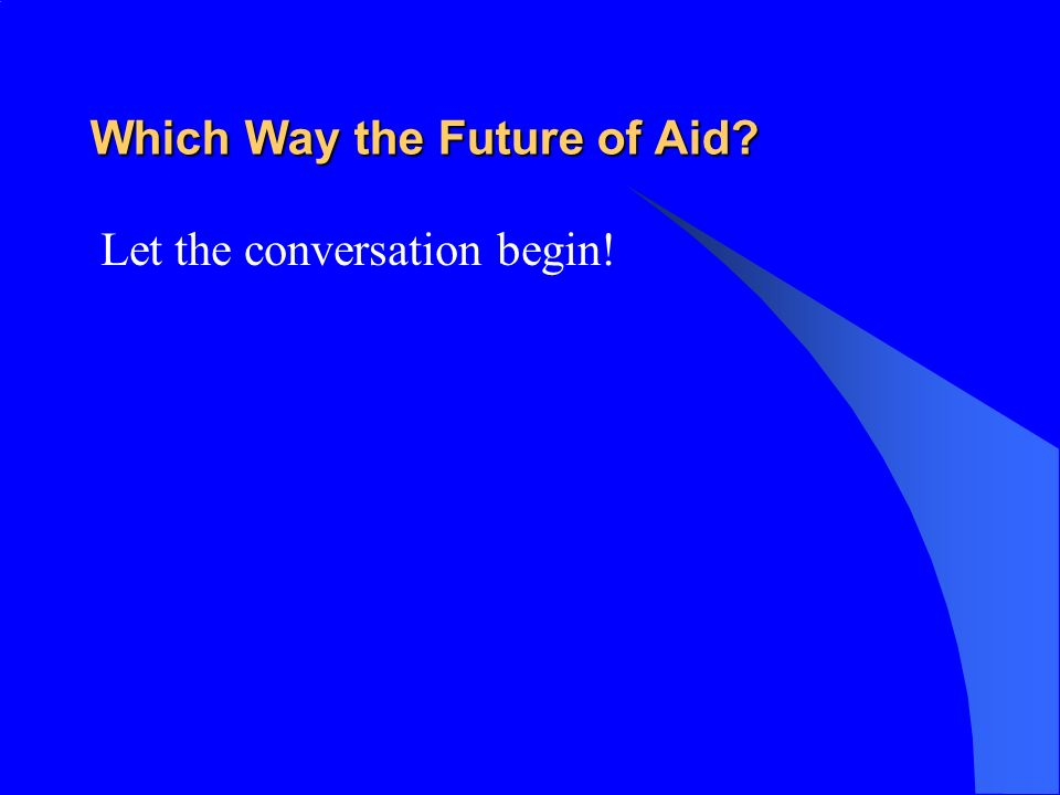 Which Way the Future of Aid? Let the conversation begin!
