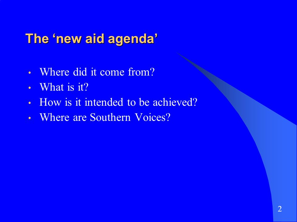 The new aid agenda Where did it come from? What is it? How is it intended to be achieved? Where are Southern Voices? 2