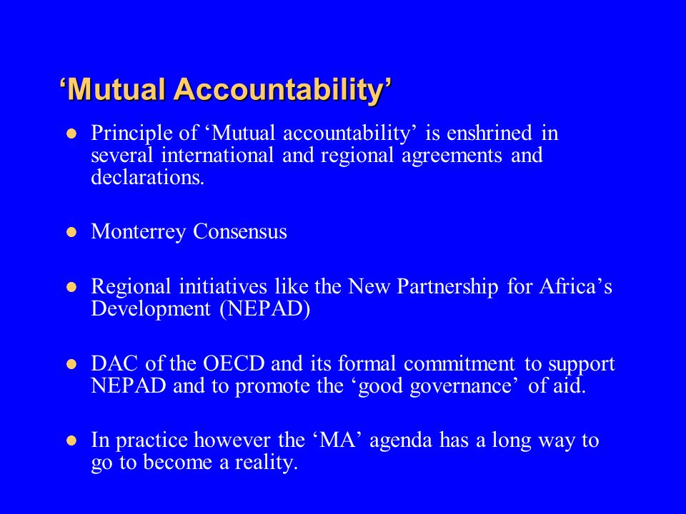 Mutual Accountability Principle of Mutual accountability is enshrined in several international and regional agreements and declarations. Monterrey Con