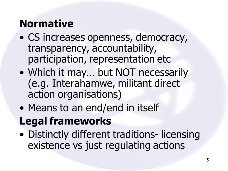 5 Normative CS increases openness, democracy, transparency, accountability, participation, representation etc Which it may… but NOT necessarily (e.g.