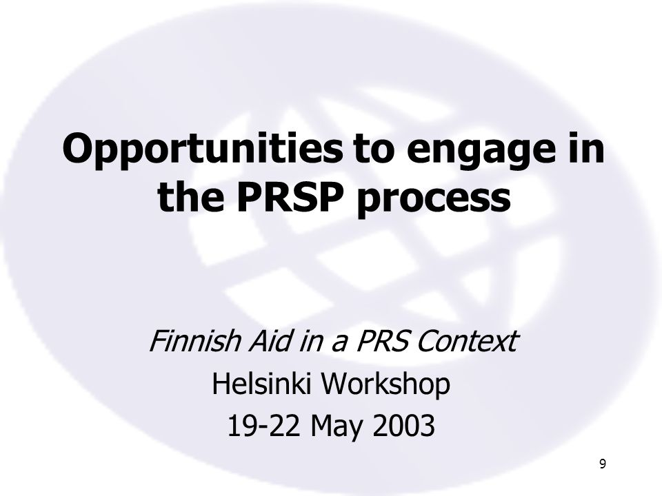 9 Opportunities to engage in the PRSP process Finnish Aid in a PRS Context Helsinki Workshop 19-22 May 2003