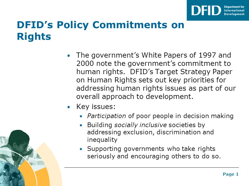 Page 1 DFIDs Policy Commitments on Rights The governments White Papers of 1997 and 2000 note the governments commitment to human rights.