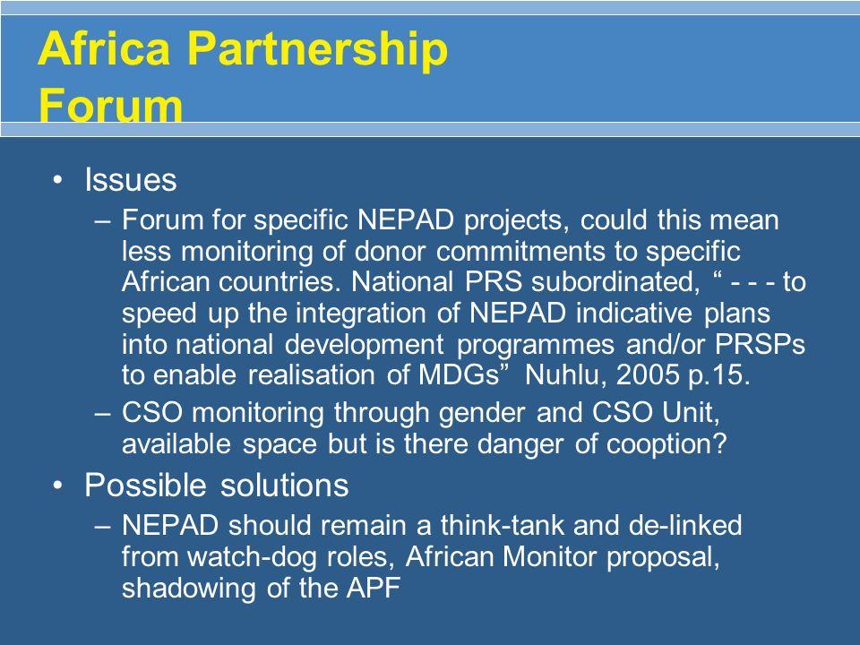 Africa Partnership Forum Issues –Forum for specific NEPAD projects, could this mean less monitoring of donor commitments to specific African countries