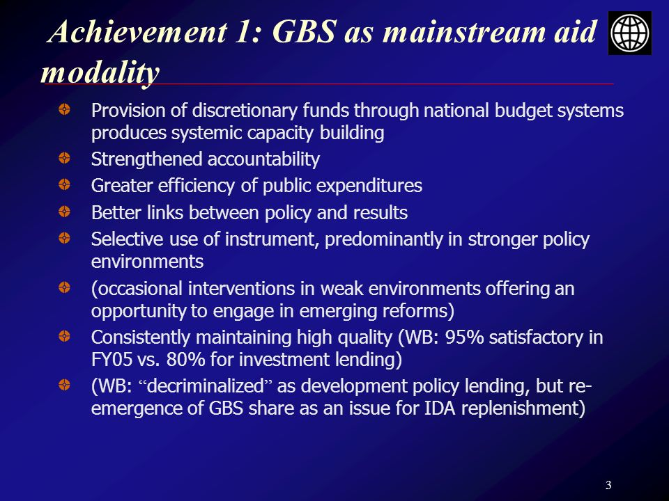 3 Achievement 1: GBS as mainstream aid modality Provision of discretionary funds through national budget systems produces systemic capacity building S