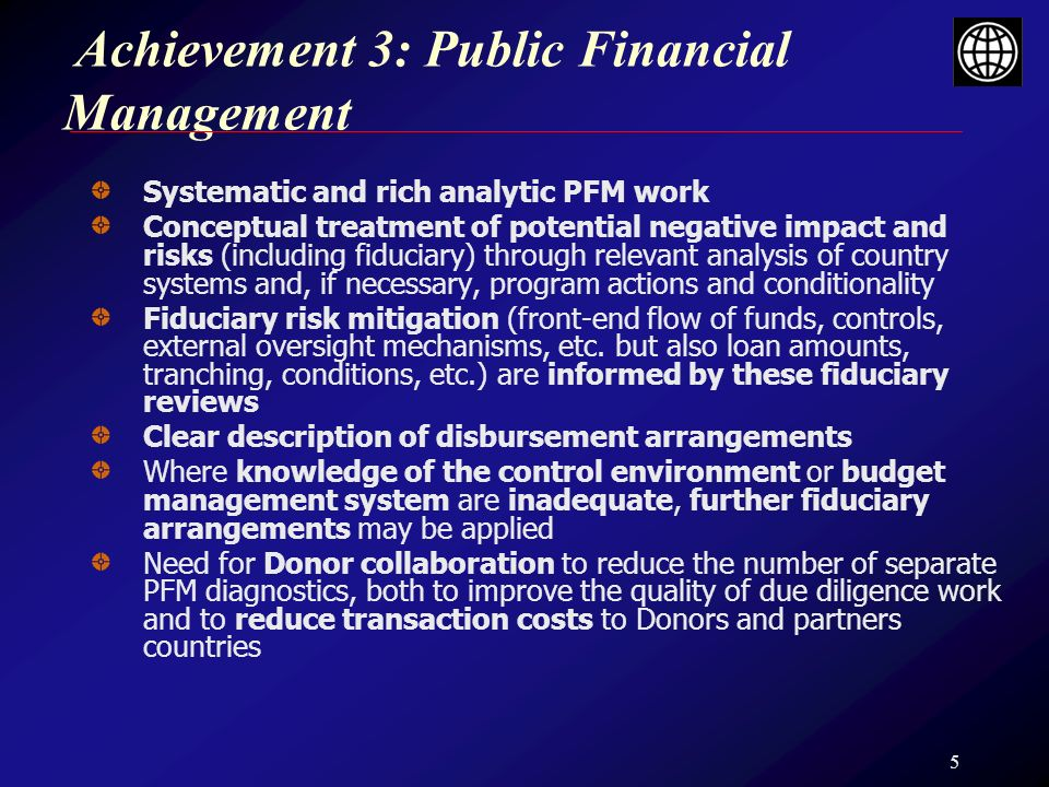 5 Achievement 3: Public Financial Management Systematic and rich analytic PFM work Conceptual treatment of potential negative impact and risks (includ