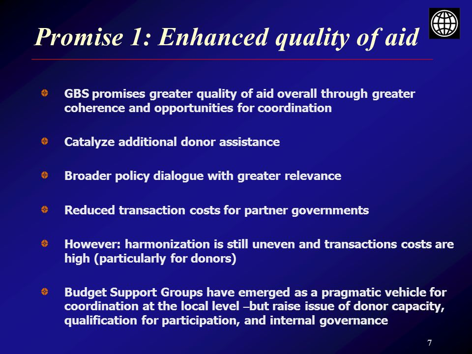 8 Promise 2: Predictability Once recurrent budgetary costs increase, countries feel vulnerable to unpredictable fluctuations in aid flows GBS promises greater predictability of resource flows Donors have been improving record on short-term predictability But deviations between commitments and disbursements remain large (1% of GDP on average) WB: good record on ST predictability (annual PRSCs) but MT constrained by CAS horizon and uncertainty of IDA resources Adjustments to weaker performance possible- but sometimes came too late in budget year Challenge is to announce modulations in timely fashion