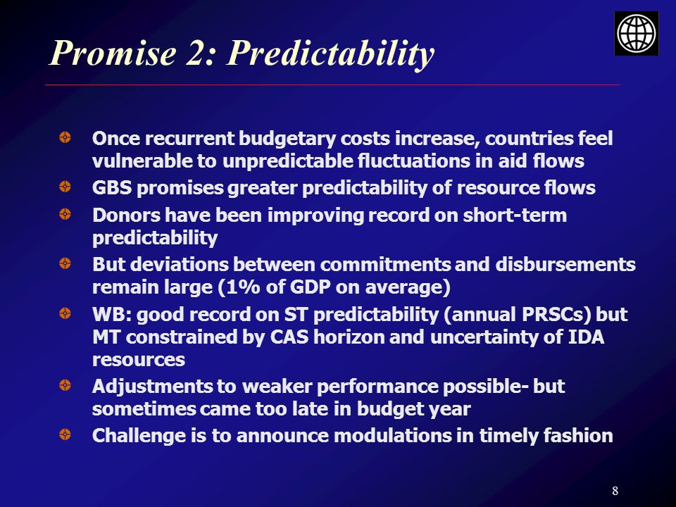 8 Promise 2: Predictability Once recurrent budgetary costs increase, countries feel vulnerable to unpredictable fluctuations in aid flows GBS promises