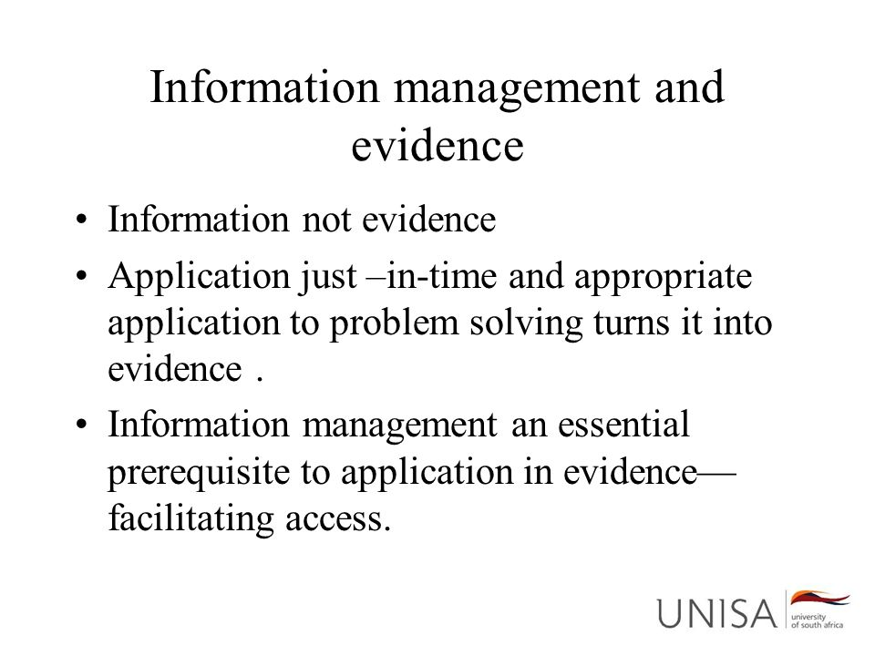 Information management and evidence Information not evidence Application just –in-time and appropriate application to problem solving turns it into ev
