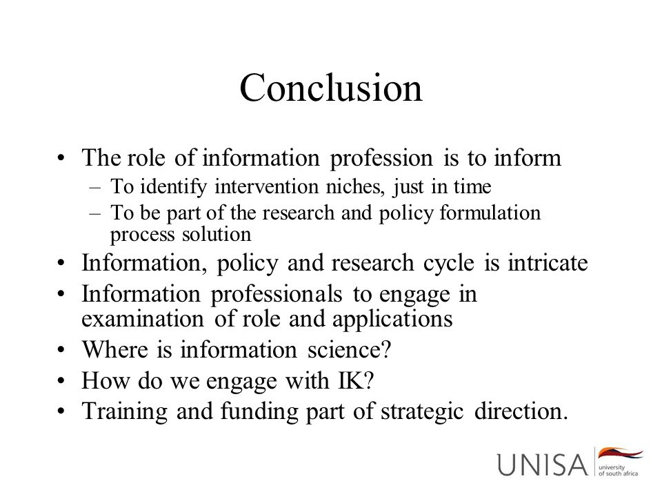 Conclusion The role of information profession is to inform –To identify intervention niches, just in time –To be part of the research and policy formu