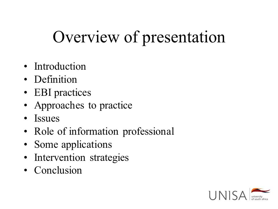 Overview of presentation Introduction Definition EBI practices Approaches to practice Issues Role of information professional Some applications Interv