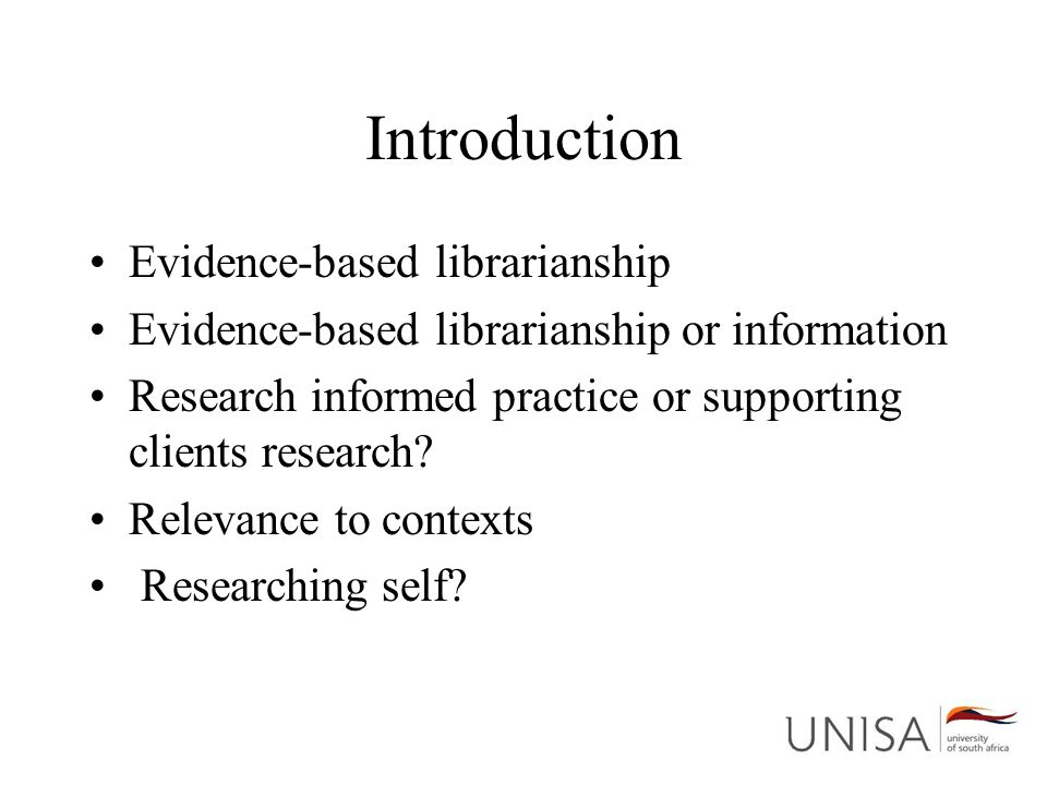 Introduction Evidence-based librarianship Evidence-based librarianship or information Research informed practice or supporting clients research? Relev