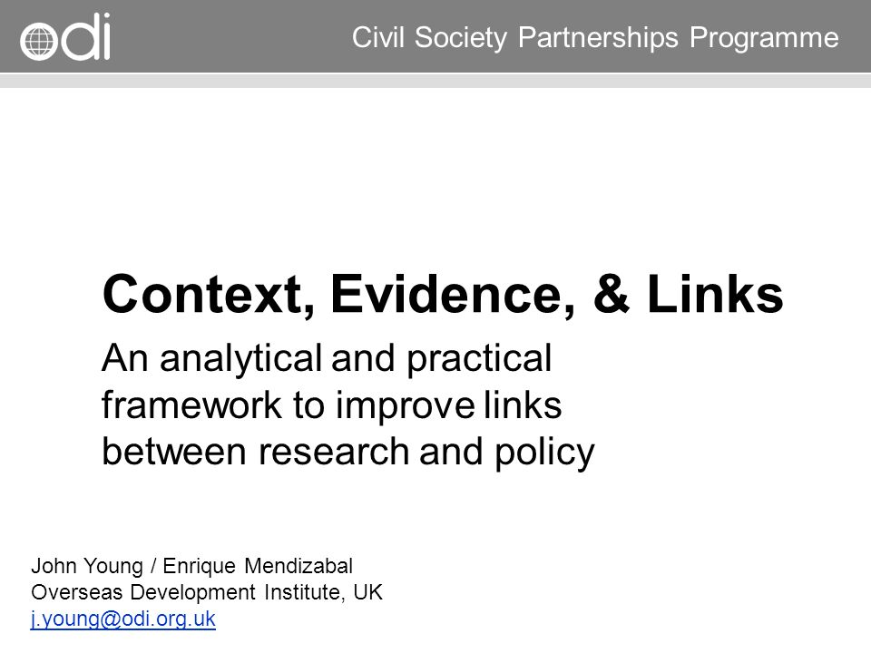 Research and Policy in Development RAPID Programme Civil Society Partnerships Programme SMEPOL Project Egypt An IDRC project to improve small and medium scale enterprise policy in Egypt Policy analysts & researchers Used a range of tools: –Policy Process Mapping –RAPID Framework –Stakeholder Analysis –Force-Field Analysis –SWOT To develop action plans for more evidence-based policy development