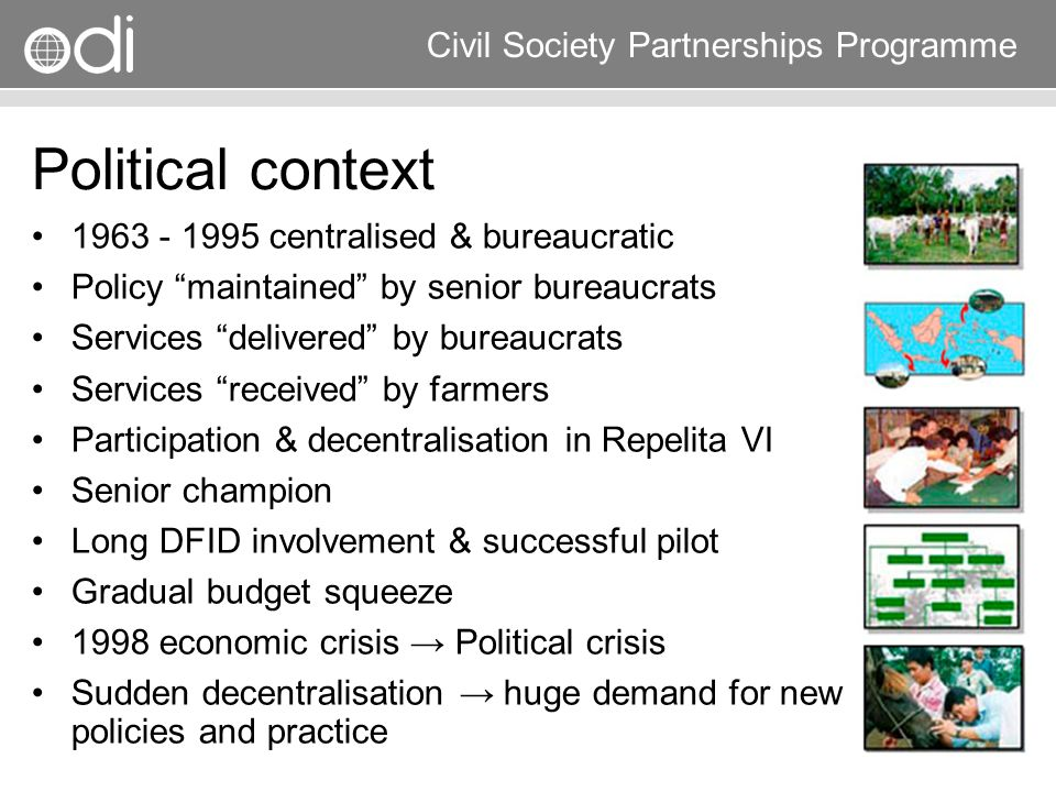 Research and Policy in Development RAPID Programme Civil Society Partnerships Programme Political context 1963 - 1995 centralised & bureaucratic Polic