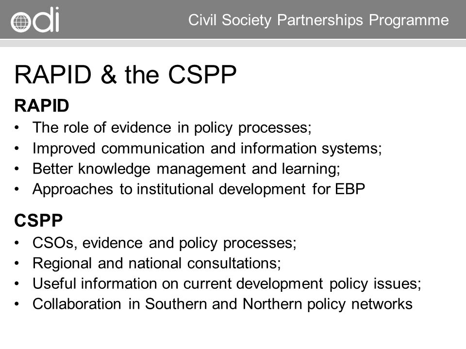 Research and Policy in Development RAPID Programme Civil Society Partnerships Programme RAPID & the CSPP RAPID The role of evidence in policy processe