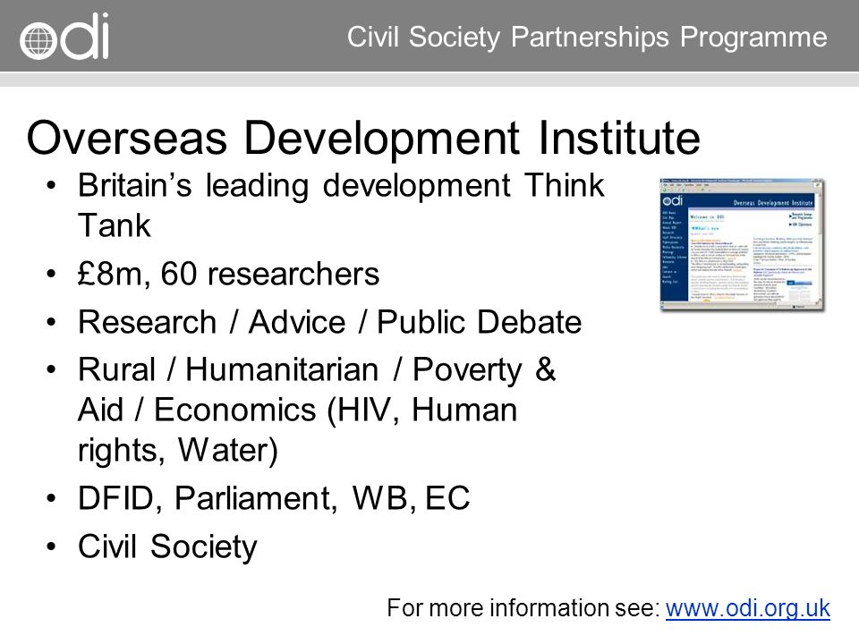 Research and Policy in Development RAPID Programme Civil Society Partnerships Programme Communications strategy Identify the audience(s) Identify the message(s) Promotion Evaluate impact and change as necessary Clear Strategy –Interactive –Multiple formats How.