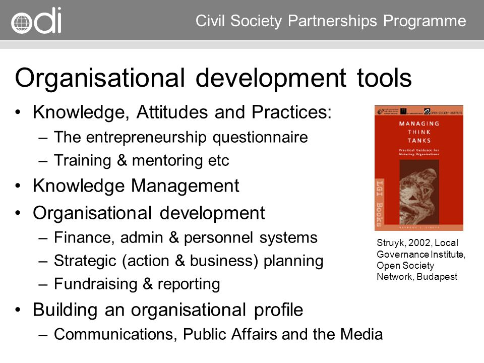 Research and Policy in Development RAPID Programme Civil Society Partnerships Programme Organisational development tools Knowledge, Attitudes and Prac