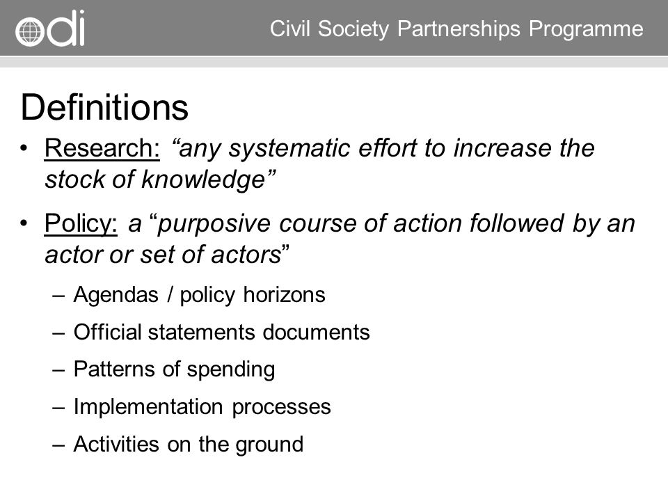 Research and Policy in Development RAPID Programme Civil Society Partnerships Programme Further Information / Resources ODI Working Papers Bridging Research and Policy Book Meeting series Monograph Tools for Policy Impact RAPID Briefing Paper RAPID CDROM www.odi.org.uk/rapid