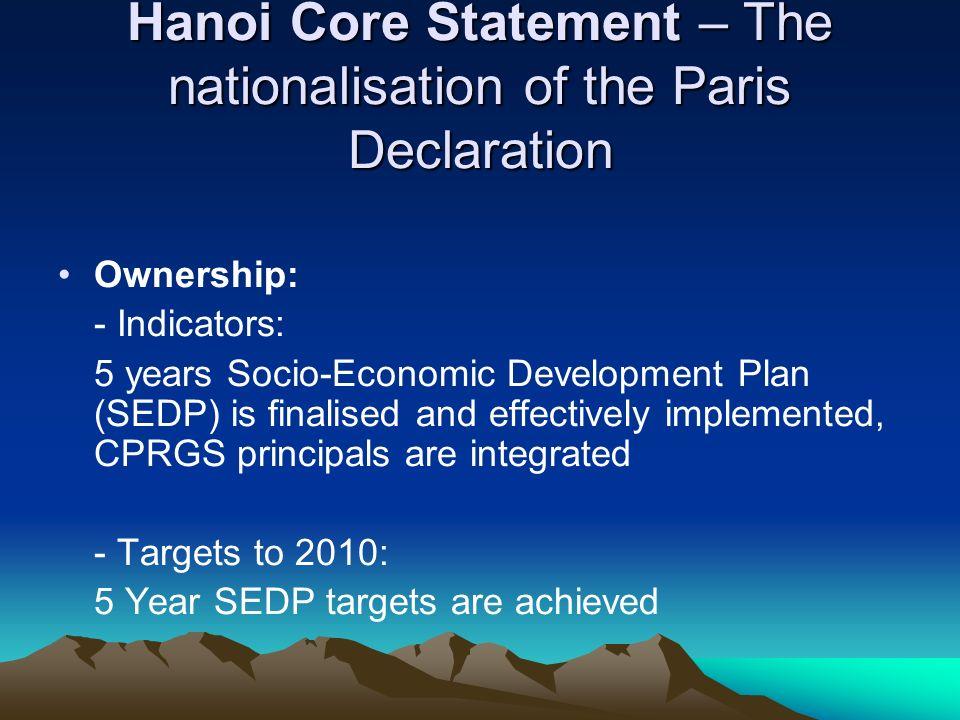 Hanoi Core Statement – The nationalisation of the Paris Declaration Ownership: - Indicators: 5 years Socio-Economic Development Plan (SEDP) is finalis