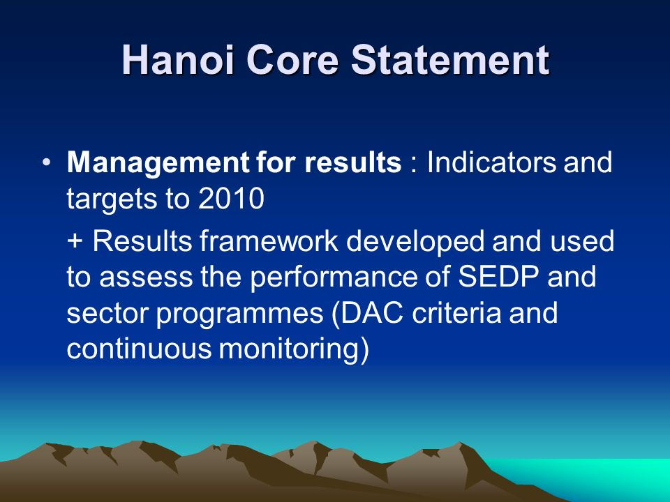 Hanoi Core Statement Management for results : Indicators and targets to 2010 + Results framework developed and used to assess the performance of SEDP