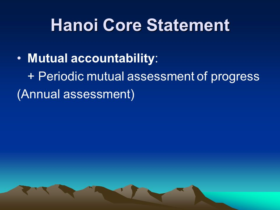 Hanoi Core Statement Mutual accountability: + Periodic mutual assessment of progress (Annual assessment)