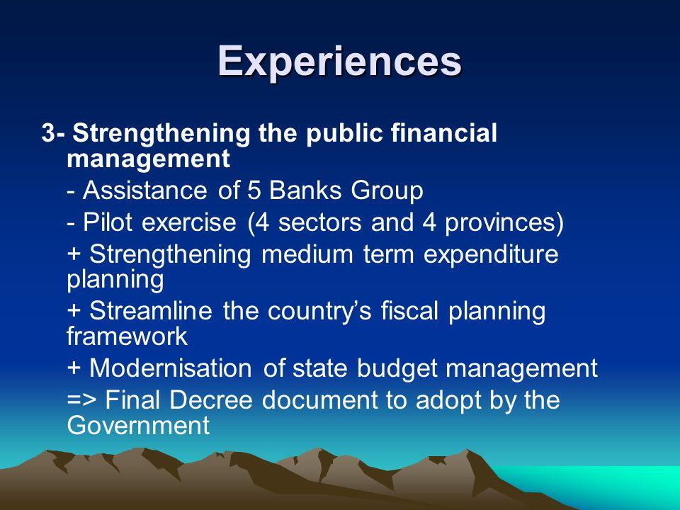 Experiences 3- Strengthening the public financial management - Assistance of 5 Banks Group - Pilot exercise (4 sectors and 4 provinces) + Strengthenin