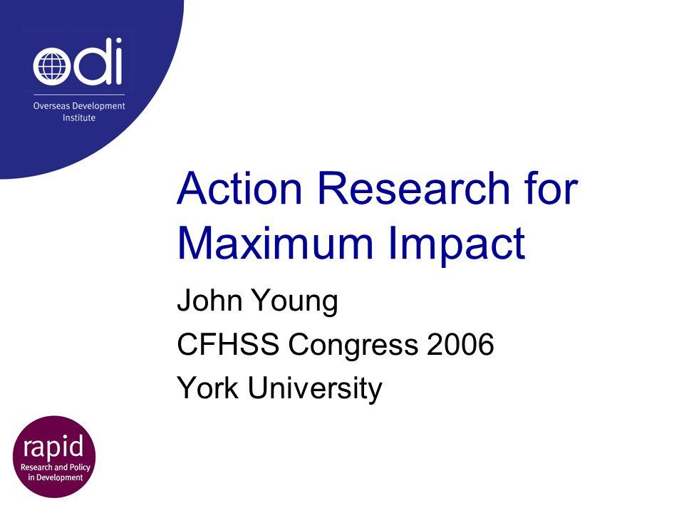 Action Research for Maximum Impact John Young CFHSS Congress 2006 York University