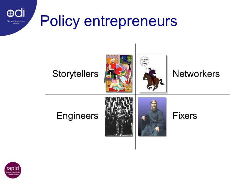 Policy entrepreneurs Storytellers Engineers Networkers Fixers