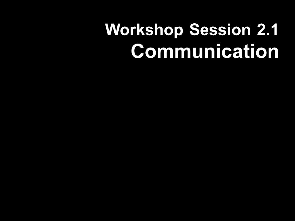Workshop Session 2.1 Communication