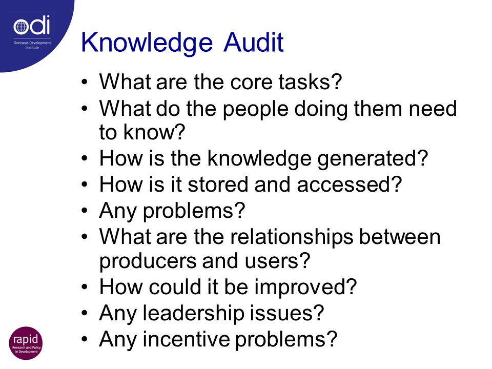 Knowledge Audit What are the core tasks.What do the people doing them need to know.