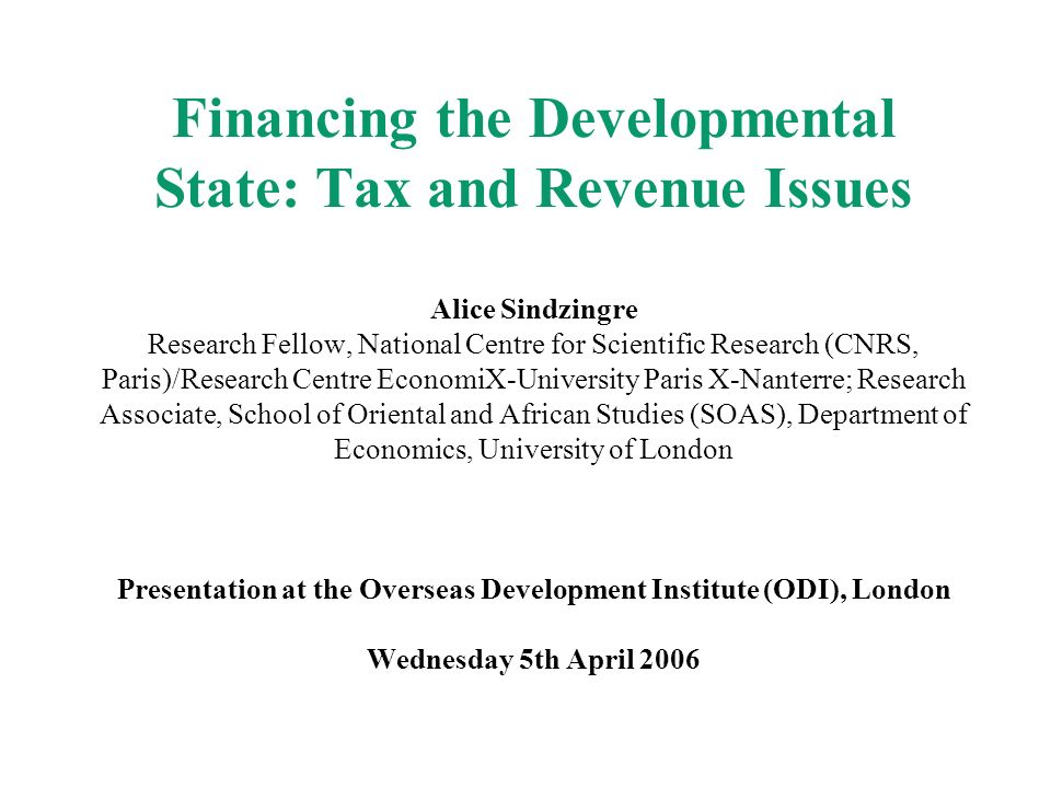 Financing the Developmental State: Tax and Revenue Issues Alice Sindzingre Research Fellow, National Centre for Scientific Research (CNRS, Paris)/Rese
