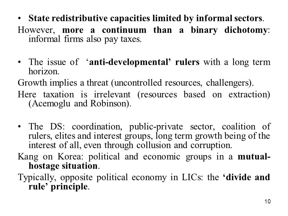 10 State redistributive capacities limited by informal sectors. However, more a continuum than a binary dichotomy: informal firms also pay taxes. The