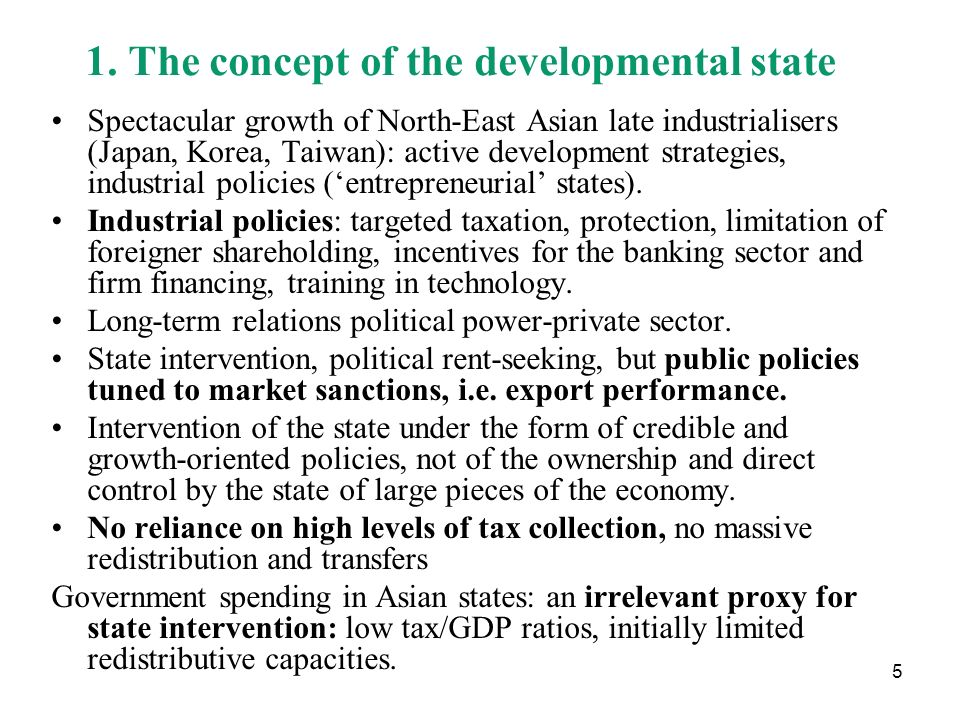 5 1. The concept of the developmental state Spectacular growth of North-East Asian late industrialisers (Japan, Korea, Taiwan): active development str