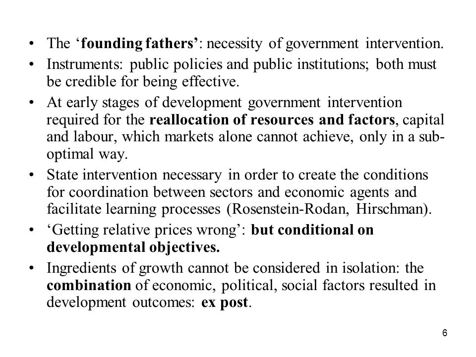 6 The founding fathers: necessity of government intervention. Instruments: public policies and public institutions; both must be credible for being ef