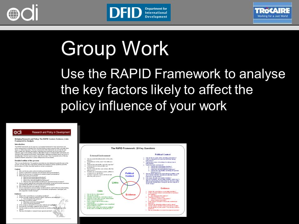 RAPID Programme Group Work Use the RAPID Framework to analyse the key factors likely to affect the policy influence of your work