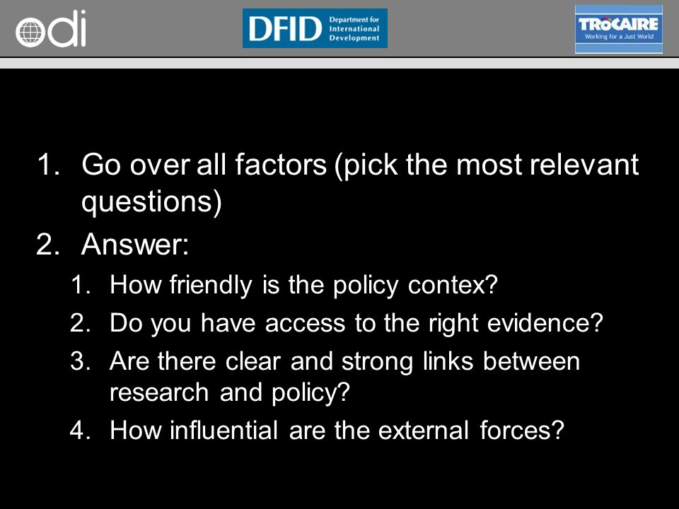 RAPID Programme 1.Go over all factors (pick the most relevant questions) 2.Answer: 1.How friendly is the policy contex.