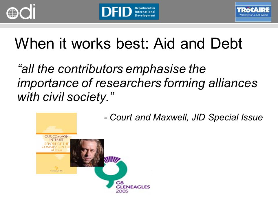 RAPID Programme When it works best: Aid and Debt all the contributors emphasise the importance of researchers forming alliances with civil society.