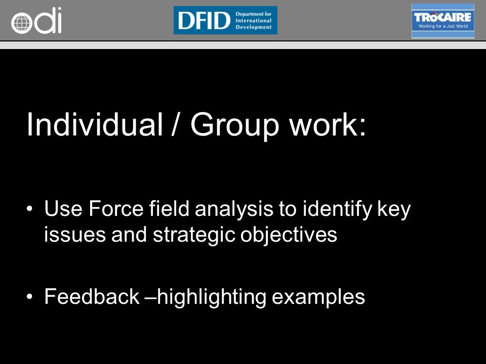 RAPID Programme Individual / Group work: Use Force field analysis to identify key issues and strategic objectives Feedback –highlighting examples