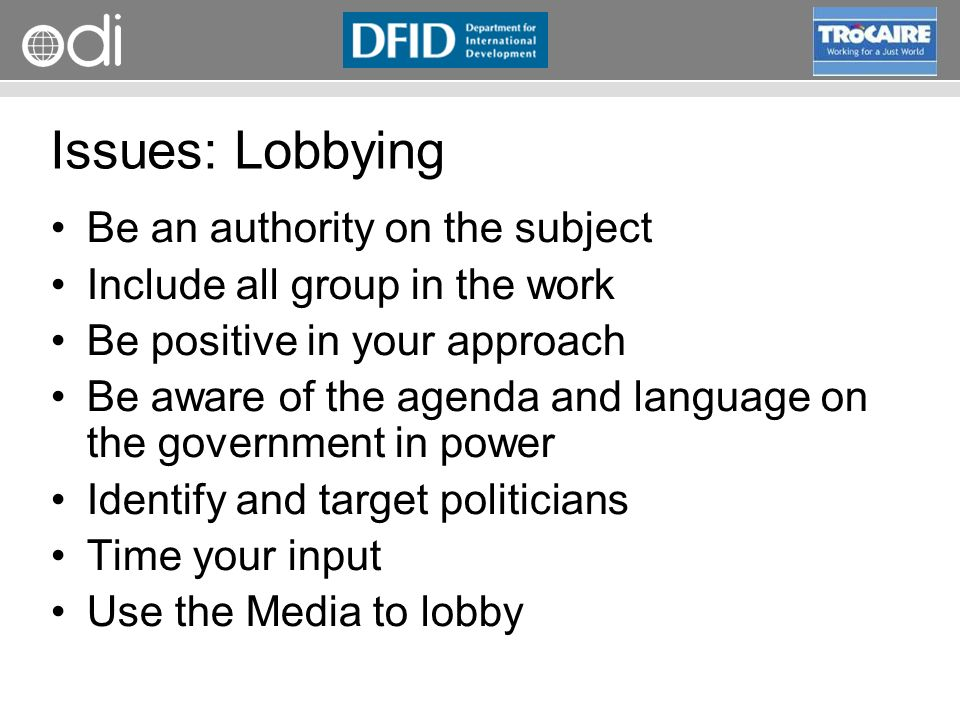 RAPID Programme Issues: Lobbying Be an authority on the subject Include all group in the work Be positive in your approach Be aware of the agenda and