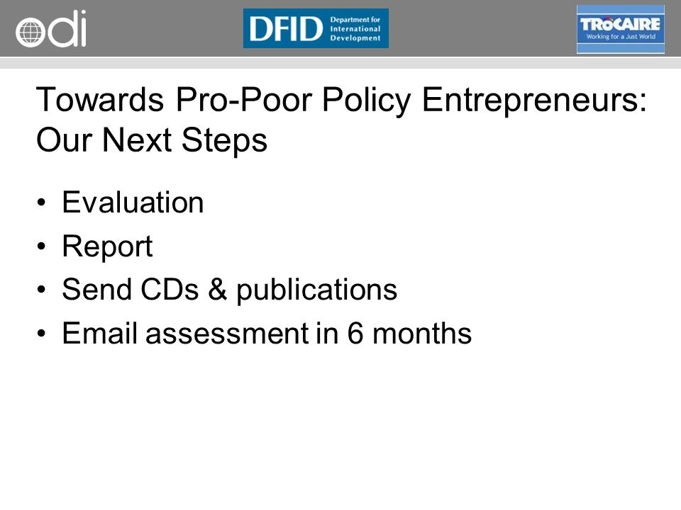 RAPID Programme Evaluation Report Send CDs & publications Email assessment in 6 months Towards Pro-Poor Policy Entrepreneurs: Our Next Steps