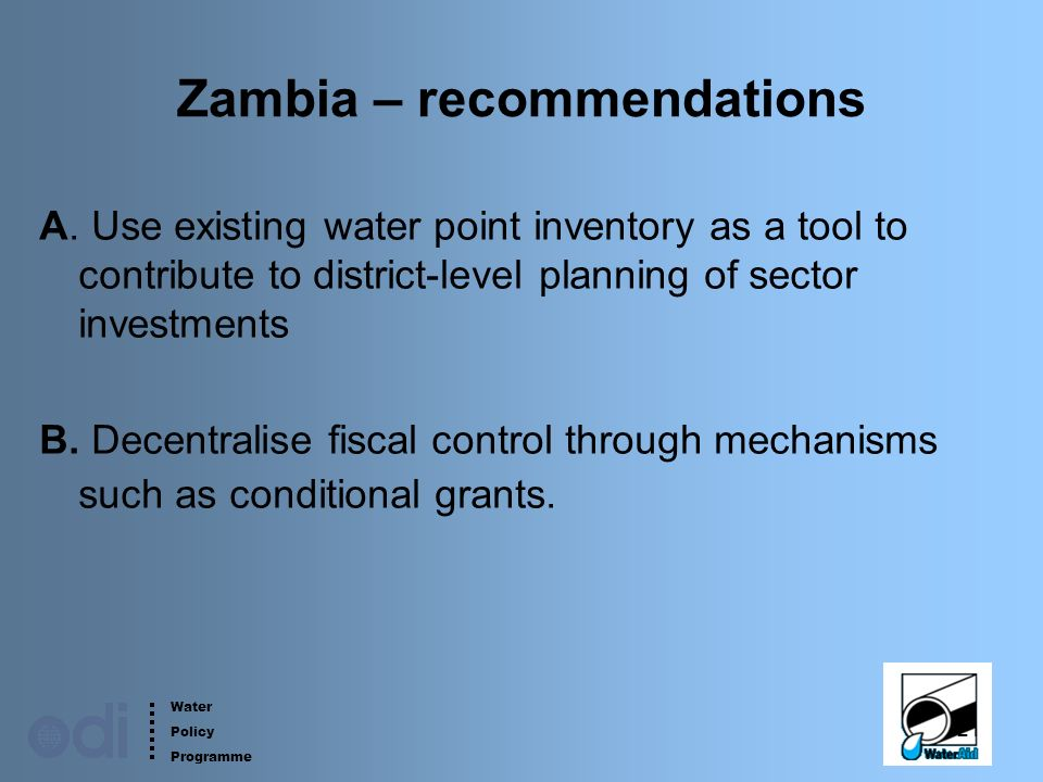 Water Policy Programme 21 Zambia – recommendations A. Use existing water point inventory as a tool to contribute to district-level planning of sector