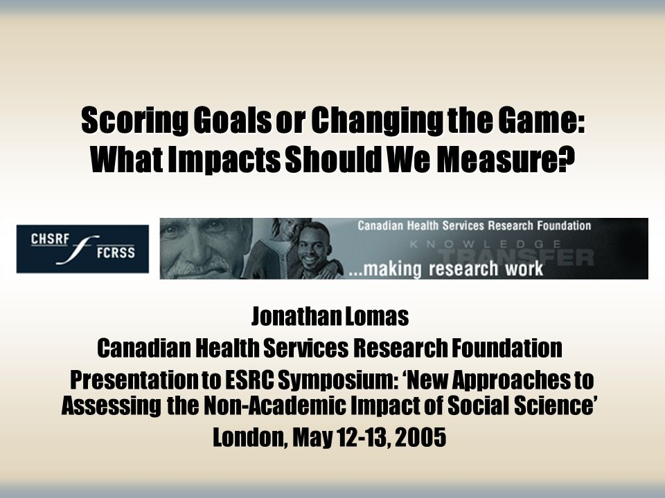 Scoring Goals or Changing the Game: What Impacts Should We Measure.