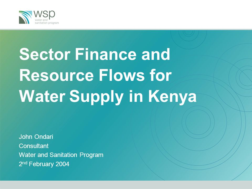 Sector Finance and Resource Flows for Water Supply in Kenya John Ondari Consultant Water and Sanitation Program 2 nd February 2004