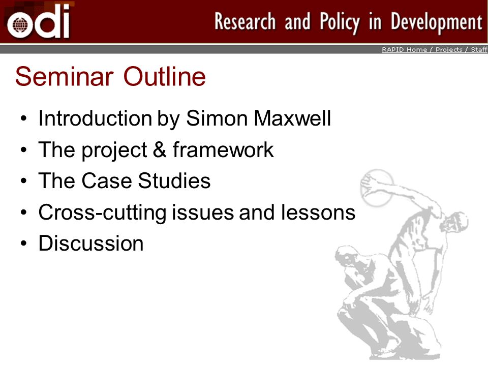 Seminar Outline Introduction by Simon Maxwell The project & framework The Case Studies Cross-cutting issues and lessons Discussion
