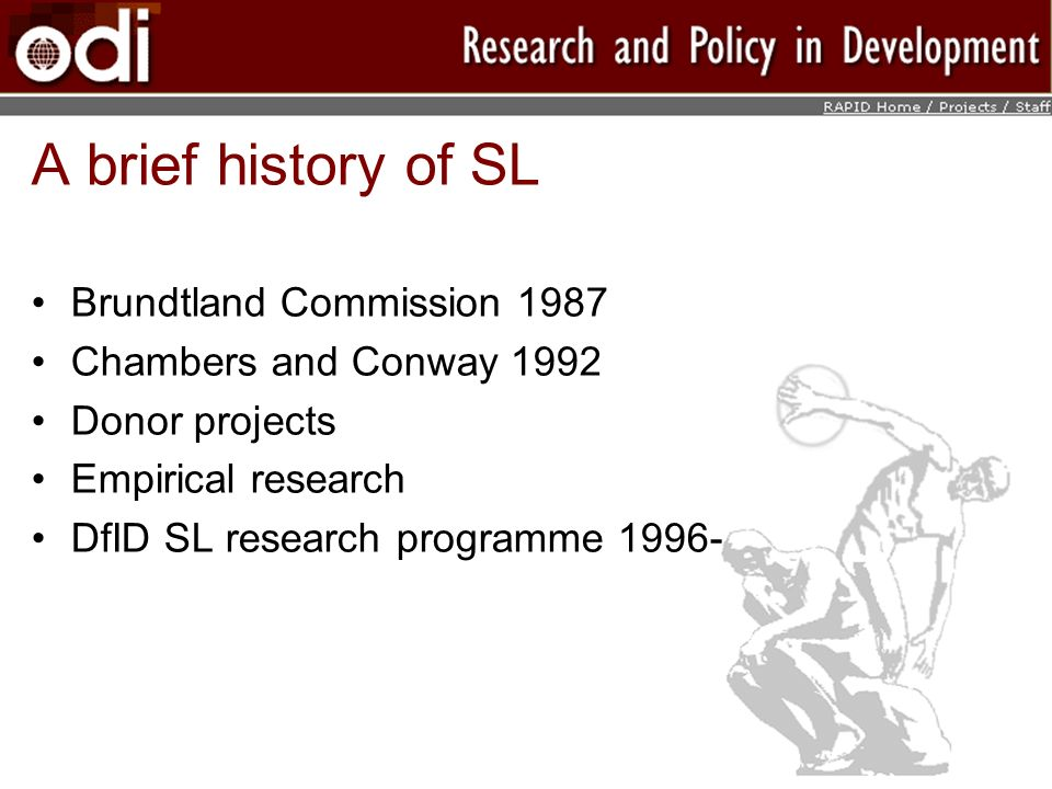 A brief history of SL Brundtland Commission 1987 Chambers and Conway 1992 Donor projects Empirical research DfID SL research programme 1996-