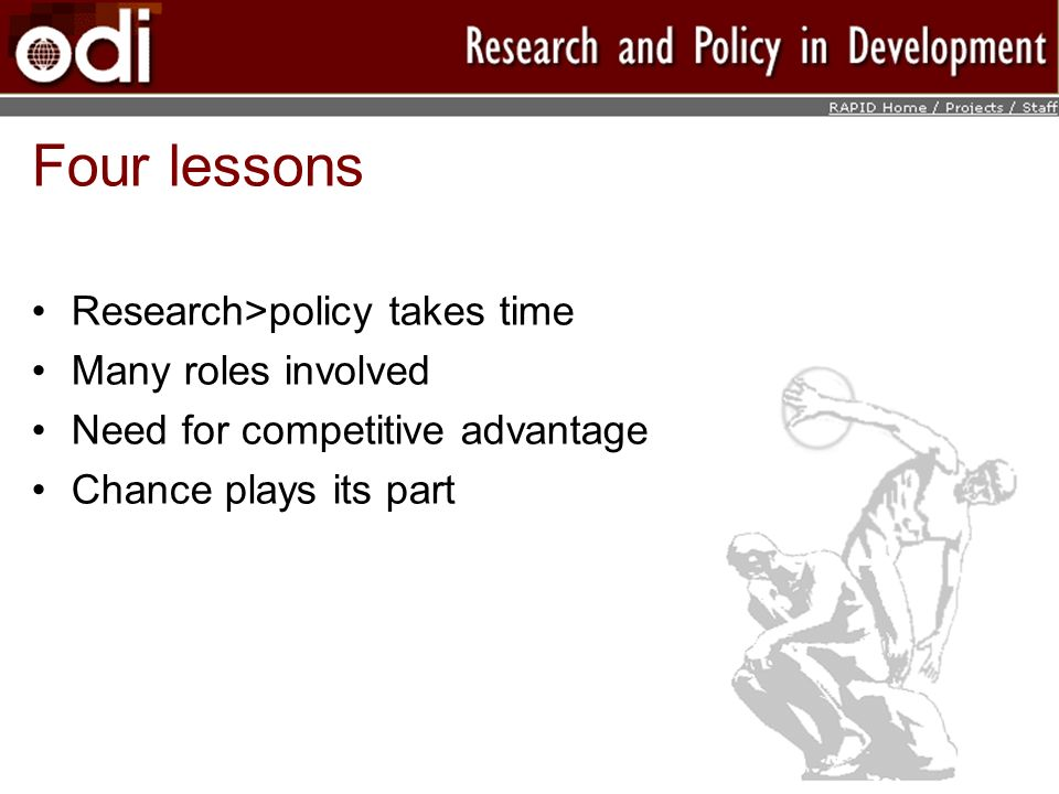 Four lessons Research>policy takes time Many roles involved Need for competitive advantage Chance plays its part