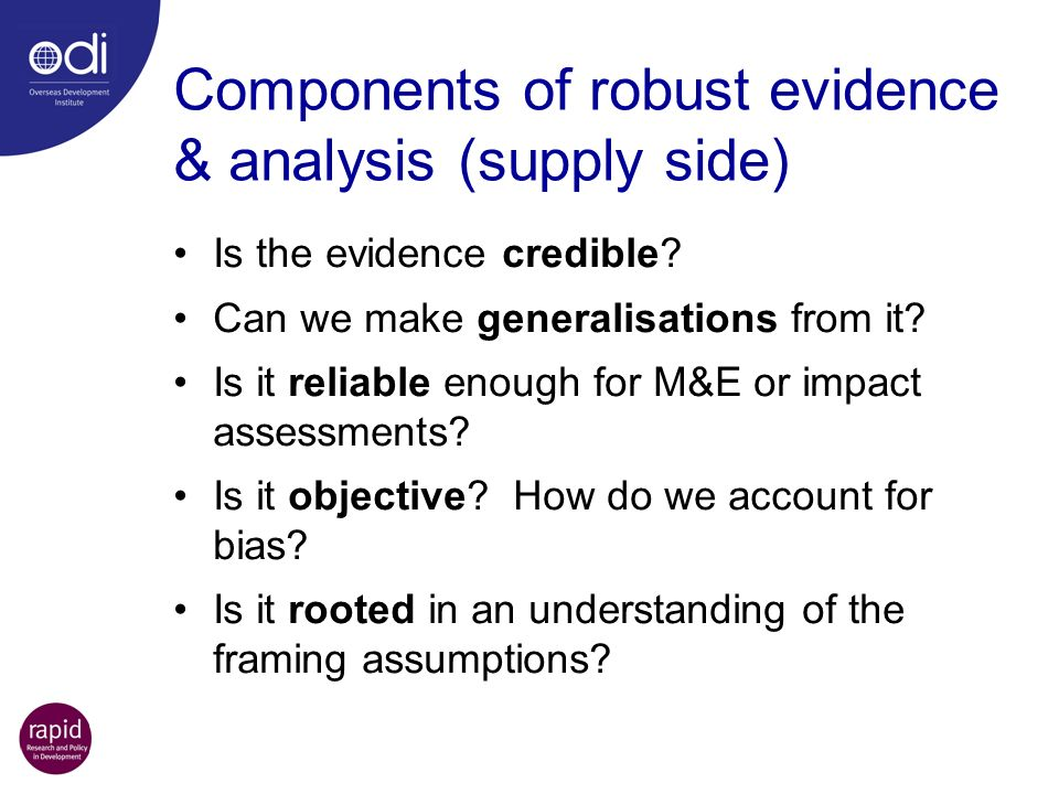 Components of robust evidence & analysis (supply side) Is the evidence credible.