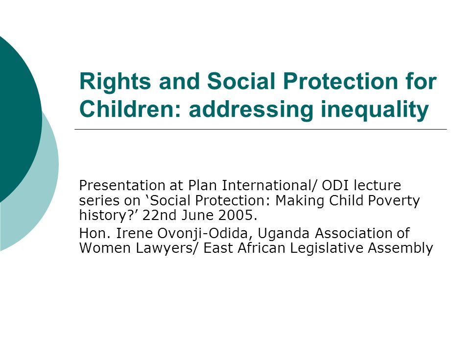 Rights and Social Protection for Children: addressing inequality Presentation at Plan International/ ODI lecture series on Social Protection: Making Child Poverty history.